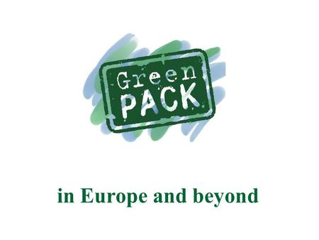 In Europe and beyond. Green Pack – the product Focus on TeachersFocus on Teachers Pupils 11-16 yearsPupils 11-16 years Various materialsVarious materials.