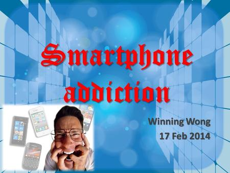 Smartphone addiction Winning Wong 17 Feb 2014. What would you do when you first wake up ? check your phone?