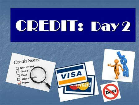 CREDIT: Day 2. Types of Credit Credit Cards Loans.