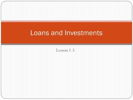 Loans and Investments Lesson 1.5.