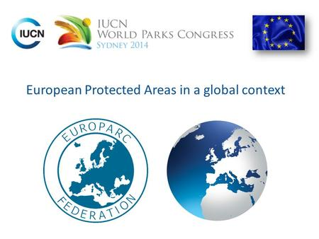 European Protected Areas in a global context. ~ 400 members in 36 countries Largest nature network in Europe.
