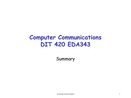 Computer Communication1 Computer Communications DIT 420 EDA343 Summary.