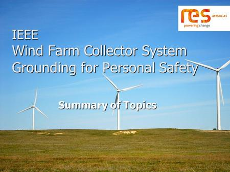 IEEE Wind Farm Collector System Grounding for Personal Safety Summary of Topics.