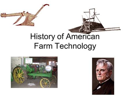 History of American Farm Technology. 16 th - 18 th Centuries 18 th. Century Oxen and horses for power, Crude wooden plows, all sowing by hand, cultivating.