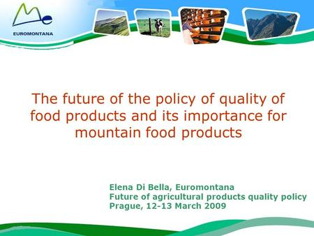 Future of agricultural products quality policy Prague, 12-13 March 2009 1 The future of the policy of quality of food products and its importance for mountain.