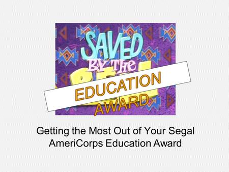 Getting the Most Out of Your Segal AmeriCorps Education Award.