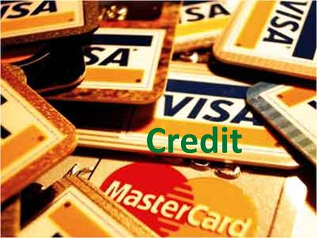 Credit. Credit is the ability to borrow money based on an individuals economic status. The advantage of credit is that you can enjoy new purchases today.