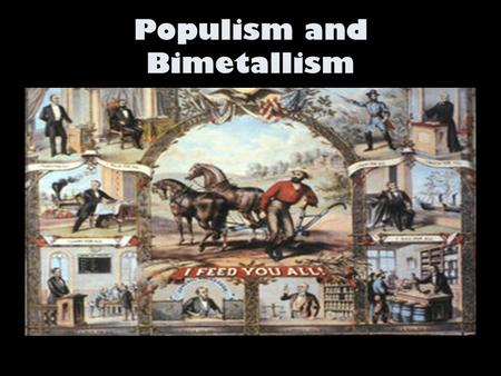 Populism and Bimetallism. What was populism? Late 19th century political movement For the common man and against wealthy industrialists and bankers Supported.