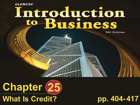 Chapter 25 What Is Credit? pp. 404- 417. Introduction to Business, What Is Credit? If you need money quickly and the only way to get the amount you need.