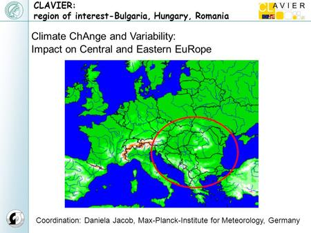 CLAVIER: region of interest-Bulgaria, Hungary, Romania Climate ChAnge and Variability: Impact on Central and Eastern EuRope Coordination: Daniela Jacob,