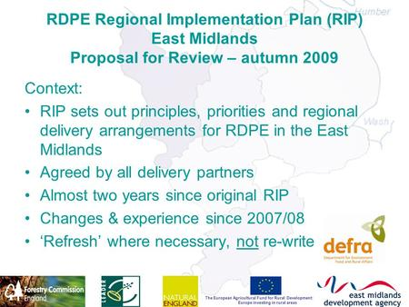 The European Agricultural Fund for Rural Development: Europe investing in rural areas RDPE Regional Implementation Plan (RIP) East Midlands Proposal for.