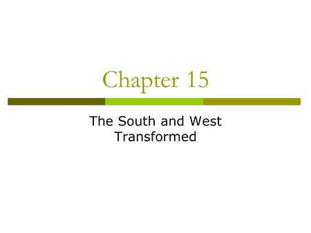 Chapter 15 The South and West Transformed. The New South  Henry Grady wants to industrialize South  Farming becomes more diversified – wheat, grain,