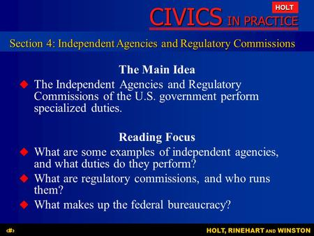 CIVICS IN PRACTICE HOLT HOLT, RINEHART AND WINSTON1 The Main Idea   The Independent Agencies and Regulatory Commissions of the U.S. government perform.