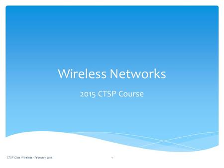 Wireless Networks 2015 CTSP Course CTSP Clsss Wireless - February 20151.