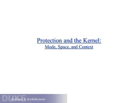 Protection and the Kernel: Mode, Space, and Context.