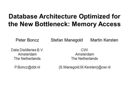Database Architecture Optimized for the New Bottleneck: Memory Access Peter Boncz Data Distilleries B.V. Amsterdam The Netherlands Stefan.
