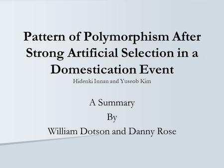 Hidenki Innan and Yuseob Kim Pattern of Polymorphism After Strong Artificial Selection in a Domestication Event Hidenki Innan and Yuseob Kim A Summary.