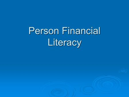 Person Financial Literacy. True False Questions  Teens get most of their money from part- time jobs  Most teens who are 18 or 19 years <strong>old</strong> have a checking.