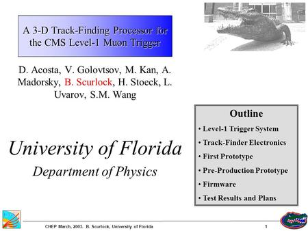 CHEP March, 2003. B. Scurlock, University of Florida1 D. Acosta, V. Golovtsov, M. Kan, A. Madorsky, B. Scurlock, H. Stoeck, L. Uvarov, S.M. Wang University.