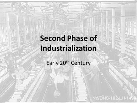 Second Phase of Industrialization Early 20 th Century.