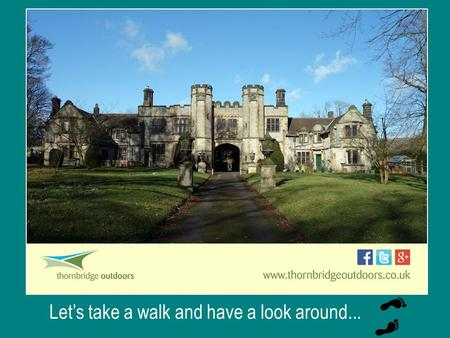 Let's take a walk and have a look around.... Please remember to call in at reception when you arrive, to let us know you are here.
