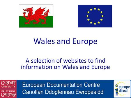 Wales and Europe A selection of websites to find information on Wales and Europe.