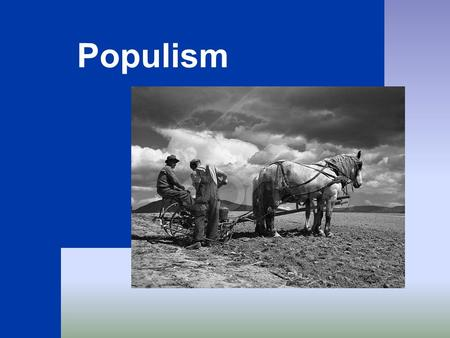 Populism. 2 Populism: Political movement that tried to help out the nation's struggling farmers.