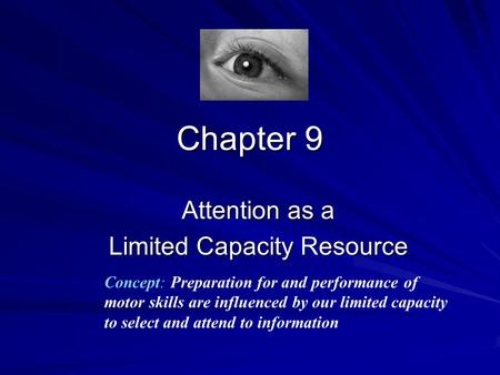 Chapter 9 Attention as a Limited Capacity Resource Concept: Preparation for and performance of motor skills are influenced by our limited capacity to select.