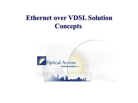 Ethernet Over VDSL Ethernet over VDSL Solution Concepts Concepts Opportunities.