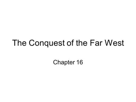 The Conquest of the Far West Chapter 16. Societies of the Far West The Western Tribes –Pacific coast (Chumash, Pomo, Serrano, Maidu, Yurok, Chinook, Ohlone)