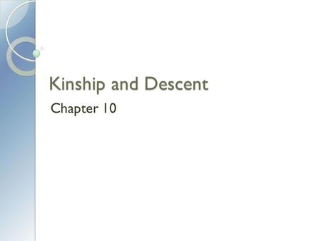 Kinship and Descent Chapter 10. What Is Kinship? Kinship is a social network of relatives within which individuals have rights and obligations. Kinship.