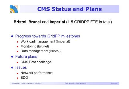 CMS Report – GridPP Collaboration Meeting VI Peter Hobson, Brunel University30/1/2003 CMS Status and Plans Progress towards GridPP milestones Workload.