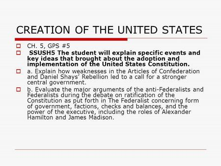 CREATION OF THE UNITED STATES  CH. 5, GPS #5  SSUSH5 The student will explain specific events and key ideas that brought about the adoption and implementation.