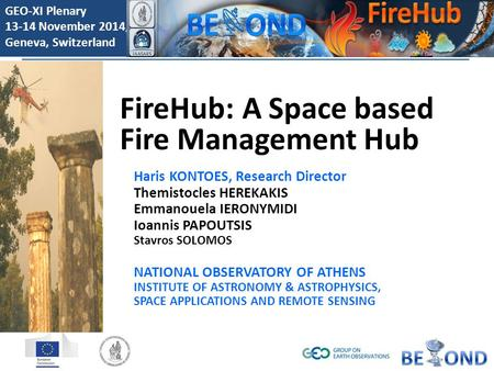 GEO-XI Plenary 13-14 November 2014, Geneva, Switzerland 1 FireHub: A Space based Fire Management Hub Haris KONTOES, Research Director Themistocles HEREKAKIS.