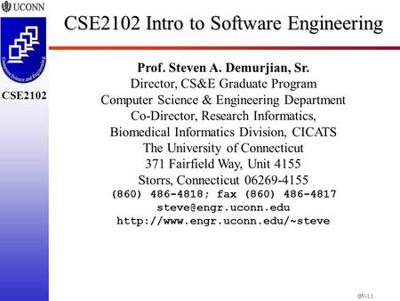 OV-1.1 CSE2102 CSE2102 Intro to Software Engineering Prof. Steven A. Demurjian, Sr. Director, CS&E Graduate Program Computer Science & Engineering Department.