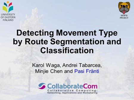 Detecting Movement Type by Route Segmentation and Classification Karol Waga, Andrei Tabarcea, Minjie Chen and Pasi Fränti.