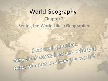 World Geography Chapter 2 Seeing the World Like a Geographer.