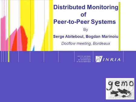 1 Distributed Monitoring of Peer-to-Peer Systems By Serge Abiteboul, Bogdan Marinoiu Docflow meeting, Bordeaux.