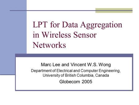 LPT for Data Aggregation in Wireless Sensor Networks Marc Lee and Vincent W.S. Wong Department of Electrical and Computer Engineering, University of British.