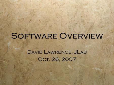 Software Overview David Lawrence, JLab Oct. 26, 2007 David Lawrence, JLab Oct. 26, 2007.