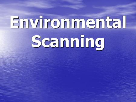 Environmental Scanning. What is Environmental Scanning? The process of continually acquiring information on events occurring outside the organization.