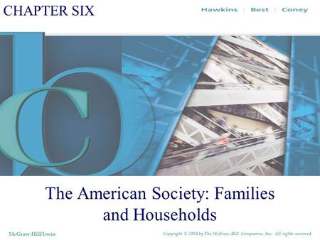 CHAPTER SIX The American Society: Families and Households McGraw-Hill/Irwin Copyright © 2004 by The McGraw-Hill Companies, Inc. All rights reserved.