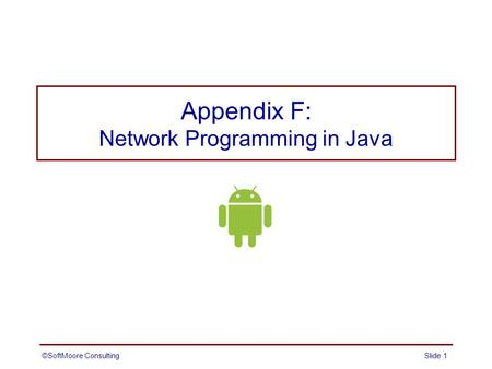 Appendix F: Network Programming in Java ©SoftMoore ConsultingSlide 1.