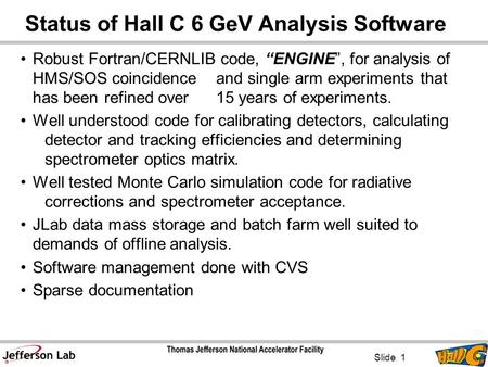 "Status of Hall C 6 GeV Analysis Software Robust Fortran/CERNLIB code, ""ENGINE"", for analysis of HMS/SOS coincidence and single arm experiments that has."