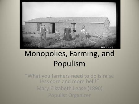 Monopolies, Farming, and Populism