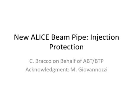 New ALICE Beam Pipe: Injection Protection C. Bracco on Behalf of ABT/BTP Acknowledgment: M. Giovannozzi.