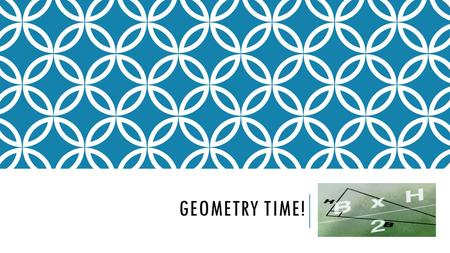 "GEOMETRY TIME!. OUR AGENDA 1. Welcome 2. Introductions and Information 3. Quick Review of Perimeter and Area 4. ""You Be the Teacher"" 5. Questions/Concerns."