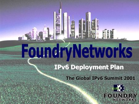 IPv6 Deployment Plan The Global IPv6 Summit 2001.