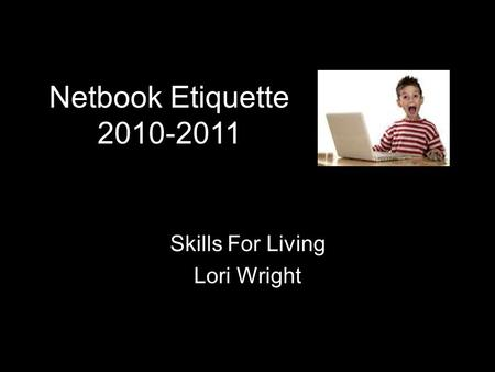 Skills For Living Lori Wright Netbook Etiquette 2010-2011.