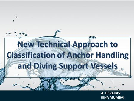 New Technical Approach to Classification of Anchor Handling and Diving Support Vessels A. DEVADAS RINA MUMBAI.
